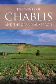 The wines of Chablis and the Grand Auxerrois【電子書籍】[ Rosemary George, MW ]