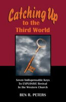 Catching Up to the Third World: Seven Indispensable Keys to Explosive Revival in the Western Church