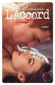 L'Accord - Saison 5 - tome 3 L'engagement【電子書籍】[ Laurie Delarosbil ]