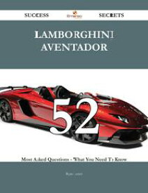 Lamborghini Aventador 52 Success Secrets - 52 Most Asked Questions On Lamborghini Aventador - What You Need To Know【電子書籍】[ Ryan Lester ]