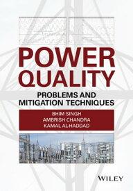 Power Quality Problems and Mitigation Techniques【電子書籍】[ Bhim Singh ]
