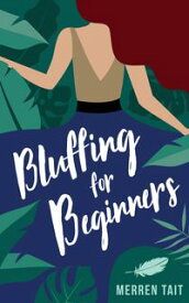 Bluffing for Beginners A quirky romantic comedy【電子書籍】[ Merren Tait ]