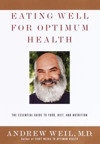 Eating Well for Optimum Health【電子書籍】[ Andrew Weil, M.D. ]