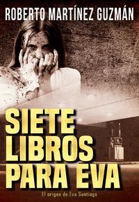Siete libros para Eva (Eva Santiago #0)【電子書籍】[ Roberto Mart?nez Guzm?n ]