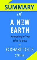Summary of A New Earth: Awakening Your Life's Purpose by Eckhart Tolle