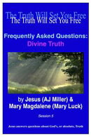Frequently Asked Questions: Divine Truth Session 5