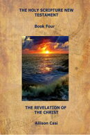 The Holy Scripture New Testament: Book Four: The Revelation Of The Christ