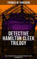 DETECTIVE HAMILTON CLEEK TRILOGY: Cleek, the Master Detective + Cleek of Scotland Yard + Cleek's Government …