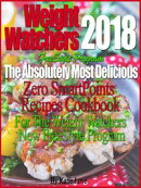 Weight Watchers 2018 FreeStyle Program The Absolutely Most Delicious Zero SmartPoints Recipes Cookbook For T…