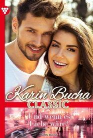 Karin Bucha Classic 9 ? LiebesromanUnd wenn es Liebe w?re?【電子書籍】[ Karin Bucha ]