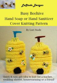 Busy Beehive Hand Soap or Hand Sanitizer Dispenser Cover Knitting Pattern【電子書籍】[ Lori Stade ]