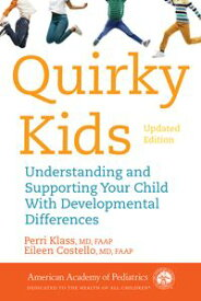 Quirky KidsUnderstanding and Supporting Your Child With Developmental Differences【電子書籍】[ Perri Klass ]