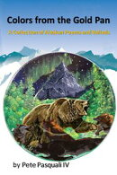 Colors from the Gold Pan: A Collection of Alaskan Poems and Ballads
