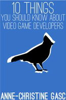 Ten Things You Should Know About ... Video Game Developers