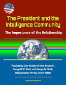 The President and the Intelligence Community: The Importance of the Relationship - Fascinating Case Studies …