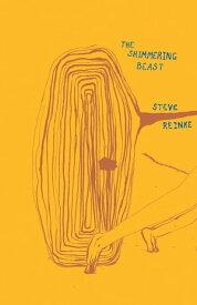 The Shimmering Beast【電子書籍】[ Steve Reinke ]
