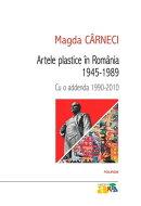 Artele plastice în România: 1945‑1989. Cu o addenda 1990‑2010
