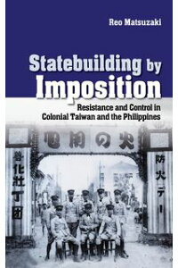 StatebuildingbyImpositionResistanceandControlinColonialTaiwanandthePhilippines