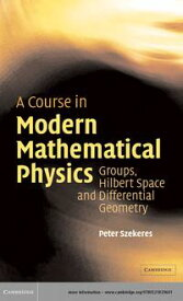 A Course in Modern Mathematical PhysicsGroups, Hilbert Space and Differential Geometry【電子書籍】[ Peter Szekeres ]