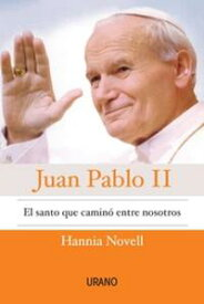 Juan Pablo II, el santo que camin? entre nosotros【電子書籍】[ Hannia Novell ]