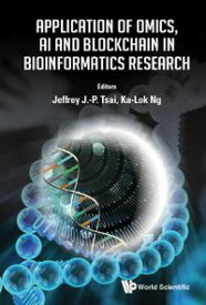 Application of Omics, AI and Blockchain in Bioinformatics Research【電子書籍】[ Jeffrey J-P Tsai ]