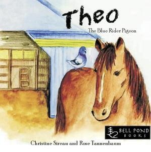 Theo: The Blue Rider Pigeon【電子書籍】[ Christine Sierau, Rose Tannenbaum ]