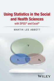 Using Statistics in the Social and Health Sciences with SPSS and Excel【電子書籍】[ Martin Lee Abbott ]