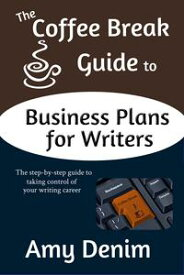 The Coffee Break Guide to Business Plans for Writers: The Step-by-Step Guide to Taking Control of Your Writing Career【電子書籍】[ Amy Denim ]