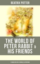 The World of Peter Rabbit & His Friends: 14 Books with 450+ Original Illustrations