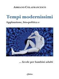Tempi modernissimi Applausione, bio-politica e … favole per bambini adulti【電子書籍】[ Adriano Colafrancesco ]