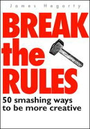 Break The Rules: 50 Smashing Ways To Be More Creative