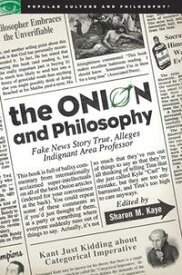 The Onion and PhilosophyFake News Story True Alleges Indignant Area Professor【電子書籍】[ Sharon M. Kaye ]