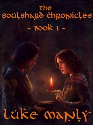 The Soulshard Chronicles: Book 1【電子書籍】[ Luke Manly ]