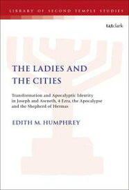 The Ladies and the CitiesTransformation and Apocalyptic Identity in Joseph and Aseneth, 4 Ezra, the Apocalypse and The Shepherd of Hermas【電子書籍】[ Edith M. Humphrey ]