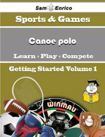 A Beginners Guide to Canoe polo (Volume 1)A Beginners Guide to Canoe polo (Volume 1)【電子書籍】[ Johnie Schott ]
