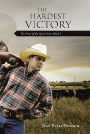 The Hardest VictoryThe Fruit of the Spirit Series Book 3【電子書籍】[ Jean Ellis Hudson ]