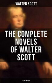 The Complete Novels of Walter Scott: Ivanhoe, Waverly, Rob Roy, The Pirate, Old Mortality, The Guy Mannering, The Betrothed, The Heart of Midlothian and many more (Illustrated)The Talisman, Black Dwarf, The Monastery, The Abbot, Kenilwor【電子書籍】
