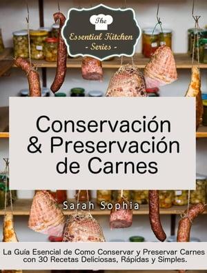 Conservaci?n & Preservaci?n de Carnes【電子書籍】[ Sarah Sophia ]