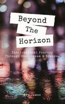 Beyond The Horizon: Inspirational Journey Through Heartbreak & Divorce