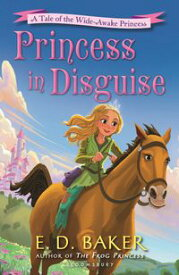 Princess in DisguiseA Tale of the Wide-Awake Princess【電子書籍】[ E.D. Baker ]