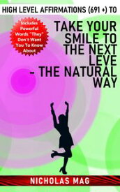 High Level Affirmations (691 +) to Take Your Smile to the Next Level - The Natural Way【電子書籍】[ Nicholas Mag ]
