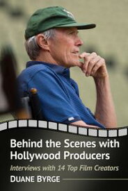Behind the Scenes with Hollywood ProducersInterviews with 14 Top Film Creators【電子書籍】[ Duane Byrge ]