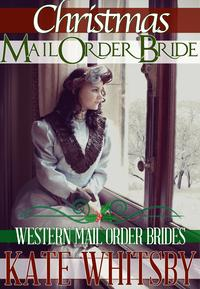 Christmas Mail Order Bride (Western Mail Order Brides)【電子書籍】[ Kate Whitsby ]