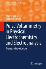 Pulse Voltammetry in Physical Electrochemistry and ElectroanalysisTheory and Applications【電子書籍】[ ?ngela Molina ]