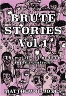 Brute Stories Vol.1: Three Tales of Modern Unpleasantness