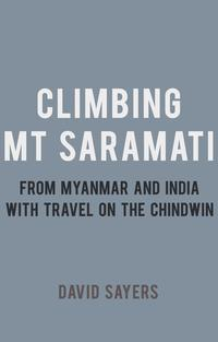 Climbing Mt SaramatiFrom Myanmar and India with travel on the Chindwin【電子書籍】[ David Sayers ]