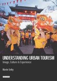Understanding Urban TourismImage, Culture, and Experience【電子書籍】[ Martin Selby ]
