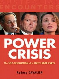 Power CrisisThe Self-Destruction of a State Labor Party【電子書籍】[ Rodney Cavalier ]