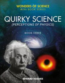 Quirky Science Perceptions of Physics【電子書籍】[ Edward Hughes ]