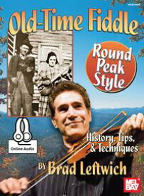 Old-Time Fiddle Round Peak StyleHistory, Tips, & Techniques【電子書籍】[ Brad Letfwich ]